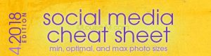 Social Media Cheat Sheet 2018: Must-Have Image Sizes