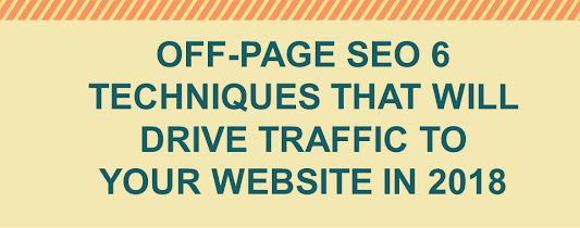 Off-page SEO 6 techniques that will drive traffic to your website in (2018)